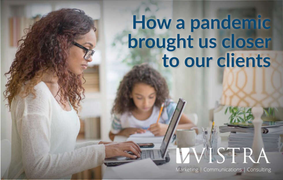 How a Pandemic Brought Us Closer to Our Clients