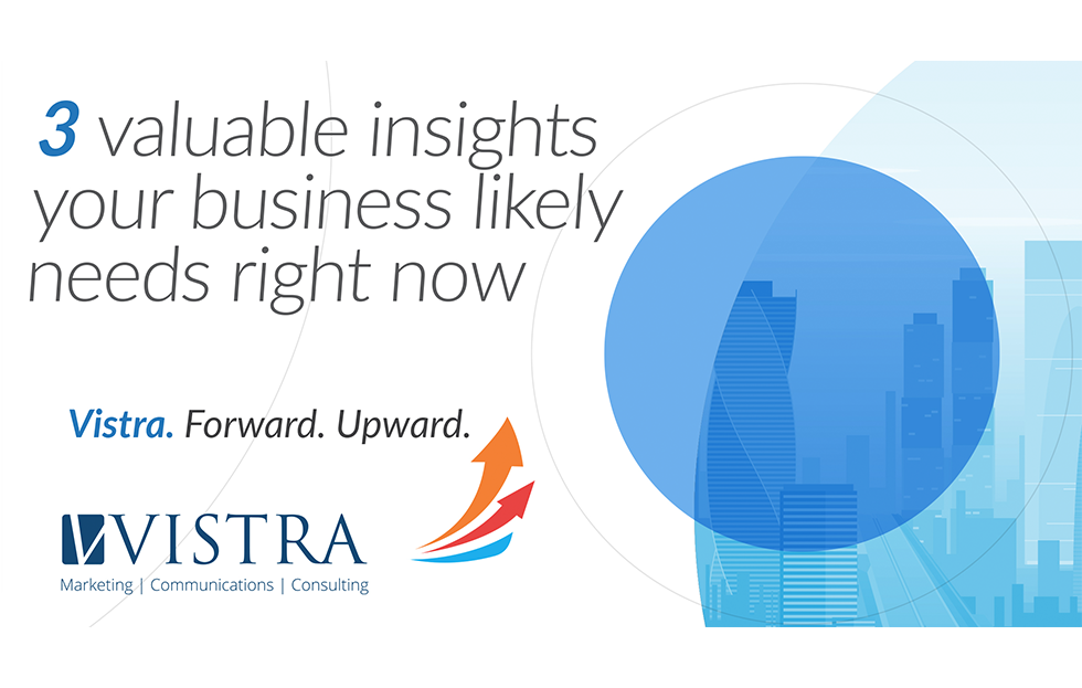 Vistra's Three valuable insights your business likely needs right now.